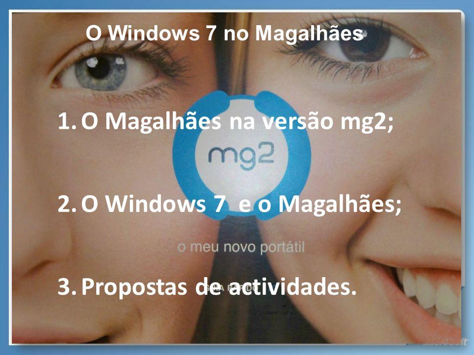 O Windows 7 no Magalhães 1.O Magalhães na versão mg2; 2.O Windows 7 e o Magalhães; 3.Propostas de actividades.