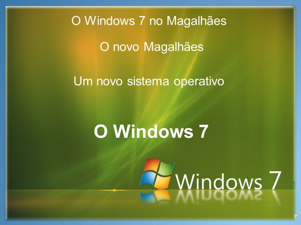 O Windows 7 no Magalhães O Windows 7 Um novo sistema operativo O novo Magalhães