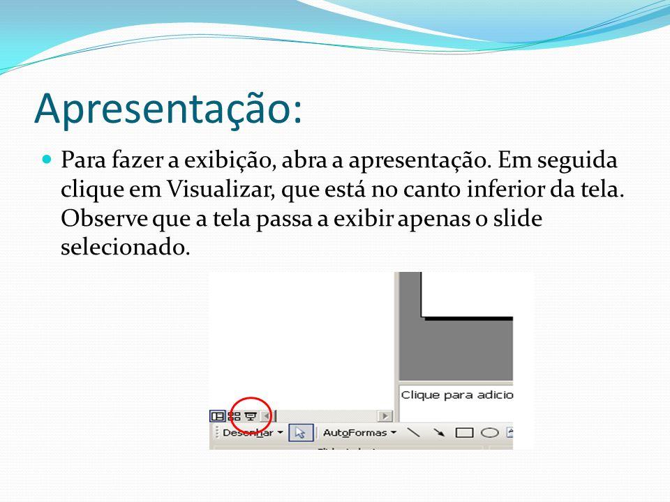 Apresentação: Para fazer a exibição, abra a apresentação. Em seguida clique em Visualizar, que está no canto inferior da tela. Observe que a tela pass