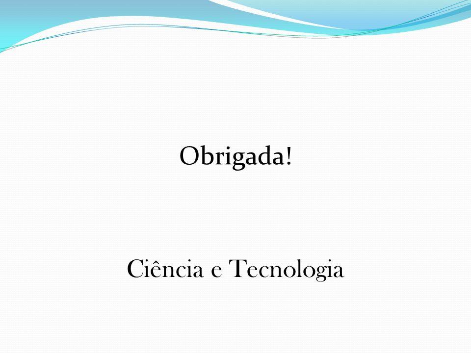 Obrigada! Ciência e Tecnologia
