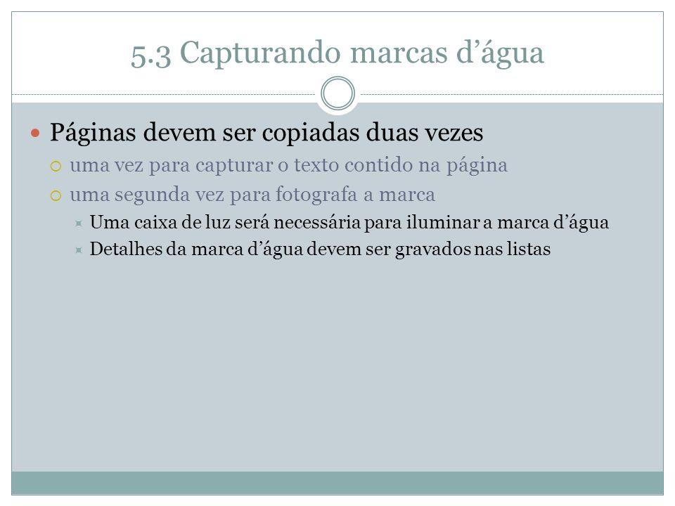 5.3 Capturando marcas dágua Páginas devem ser copiadas duas vezes uma vez para capturar o texto contido na página uma segunda vez para fotografa a mar
