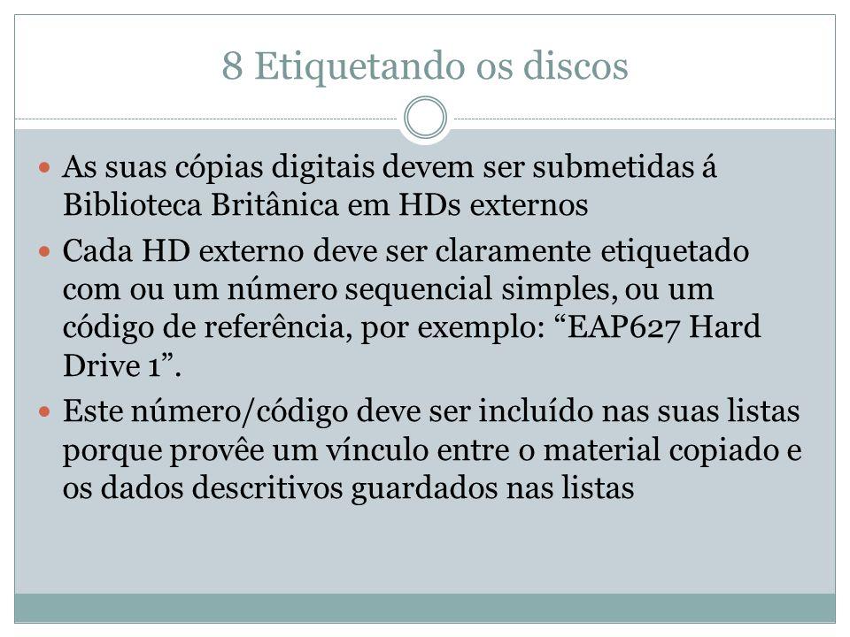 8 Etiquetando os discos As suas cópias digitais devem ser submetidas á Biblioteca Britânica em HDs externos Cada HD externo deve ser claramente etique