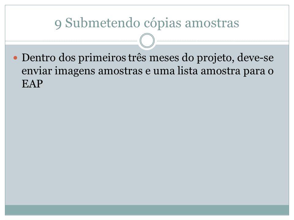 9 Submetendo cópias amostras Dentro dos primeiros três meses do projeto, deve-se enviar imagens amostras e uma lista amostra para o EAP