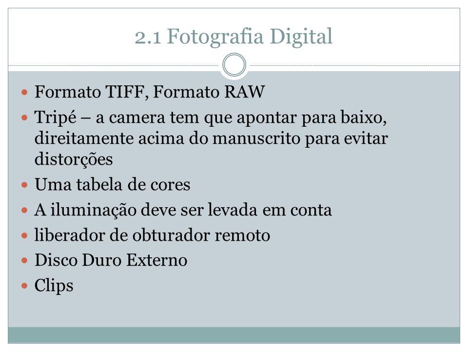 2.1 Fotografia Digital Formato TIFF, Formato RAW Tripé – a camera tem que apontar para baixo, direitamente acima do manuscrito para evitar distorções