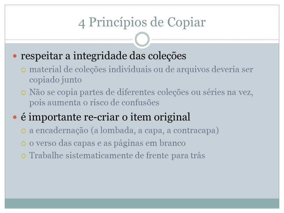 4 Princípios de Copiar respeitar a integridade das coleções material de coleções individuais ou de arquivos deveria ser copiado junto Não se copia par