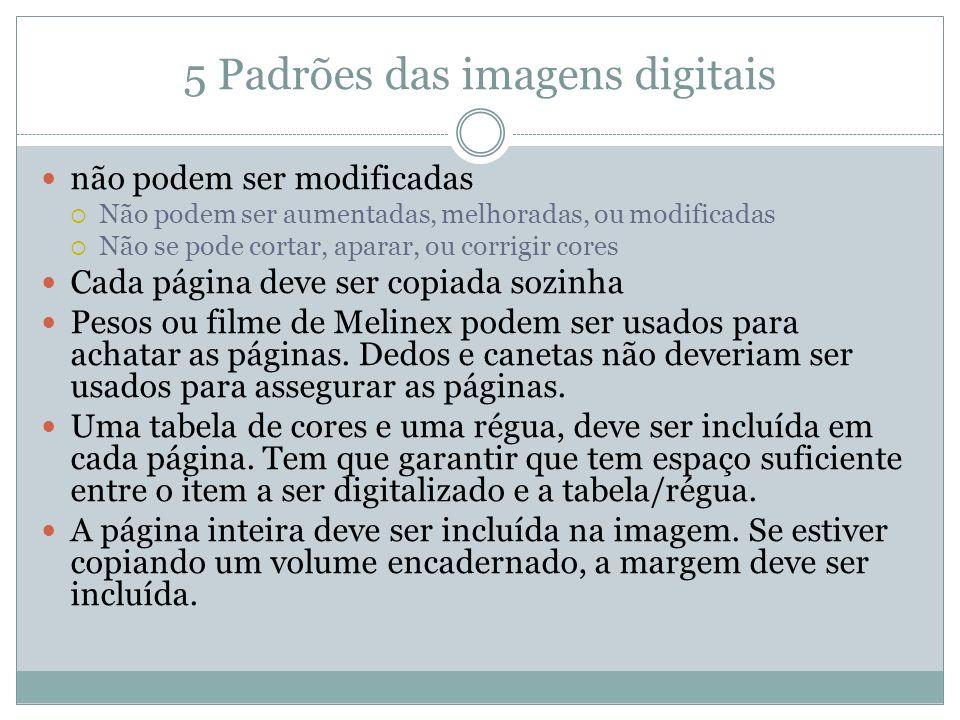 5 Padrões das imagens digitais não podem ser modificadas Não podem ser aumentadas, melhoradas, ou modificadas Não se pode cortar, aparar, ou corrigir