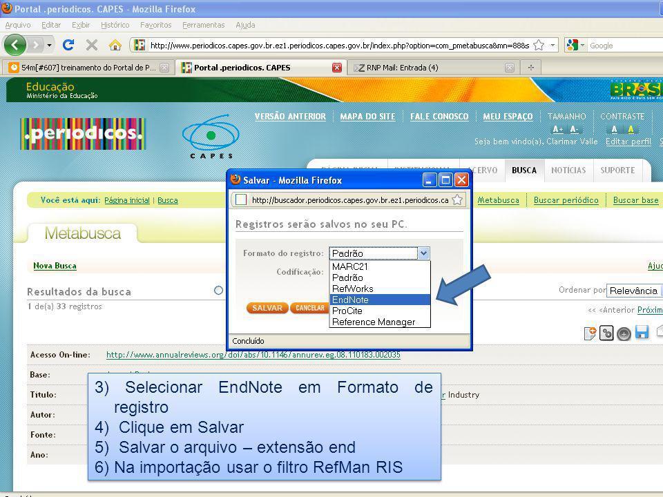 3) Selecionar EndNote em Formato de registro 4) Clique em Salvar 5) Salvar o arquivo – extensão end 6) Na importação usar o filtro RefMan RIS 3) Selec