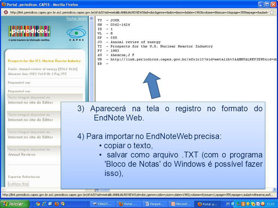 3) Aparecerá na tela o registro no formato do EndNote Web. 4) Para importar no EndNoteWeb precisa: copiar o texto, salvar como arquivo.TXT (com o prog