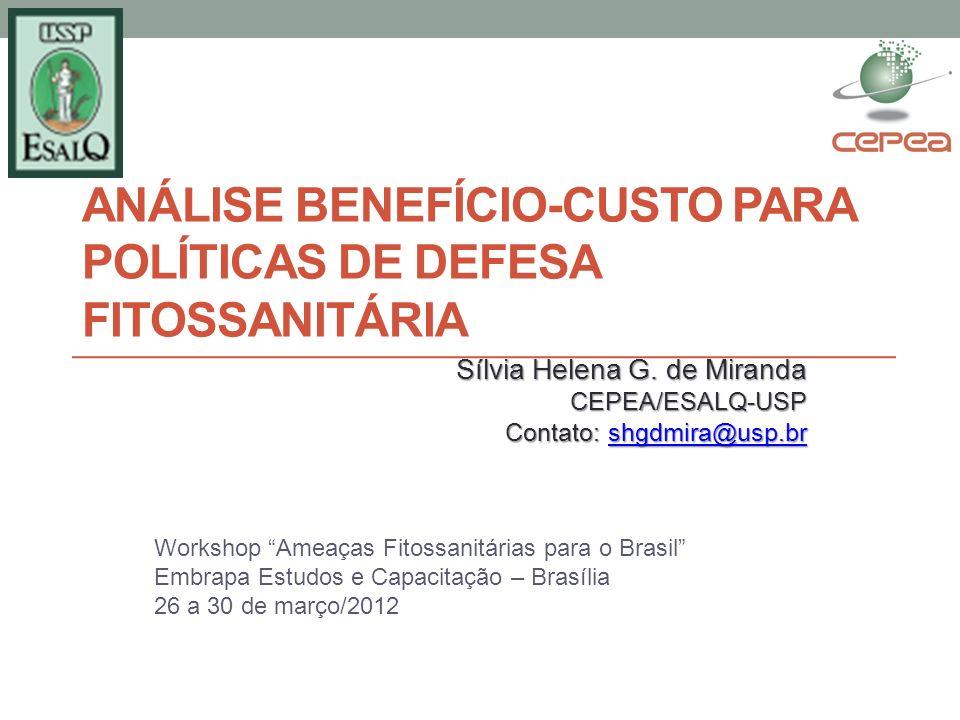 ANÁLISE BENEFÍCIO-CUSTO PARA POLÍTICAS DE DEFESA FITOSSANITÁRIA Sílvia Helena G. de Miranda CEPEA/ESALQ-USP Contato: shgdmira@usp.br shgdmira@usp.br W