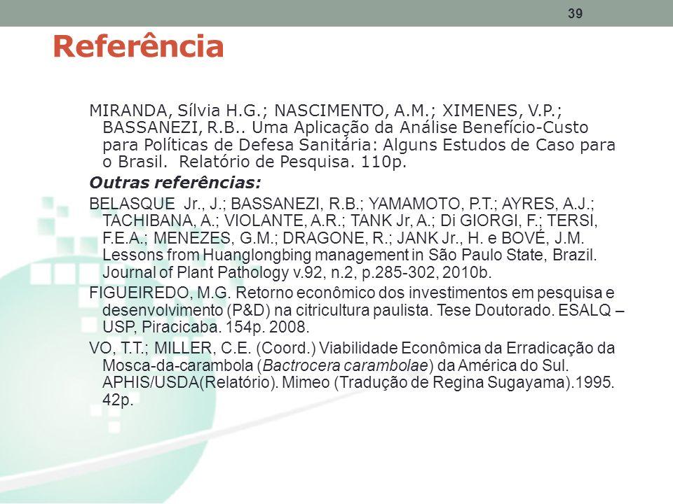 39 Referência MIRANDA, Sílvia H.G.; NASCIMENTO, A.M.; XIMENES, V.P.; BASSANEZI, R.B.. Uma Aplicação da Análise Benefício-Custo para Políticas de Defes