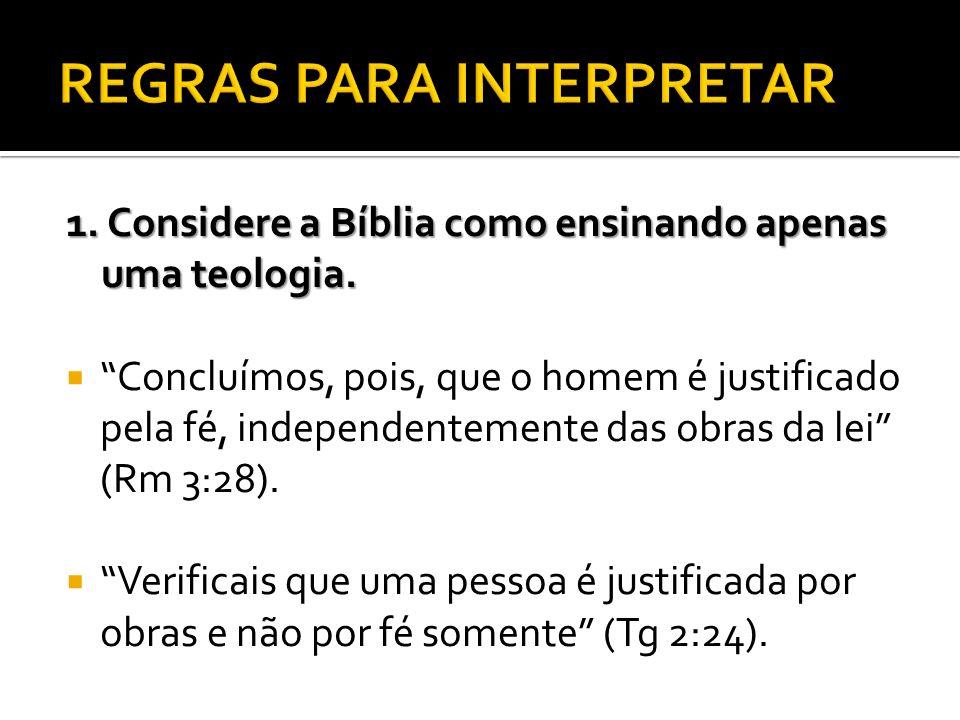 1. Considere a Bíblia como ensinando apenas uma teologia. Concluímos, pois, que o homem é justificado pela fé, independentemente das obras da lei (Rm