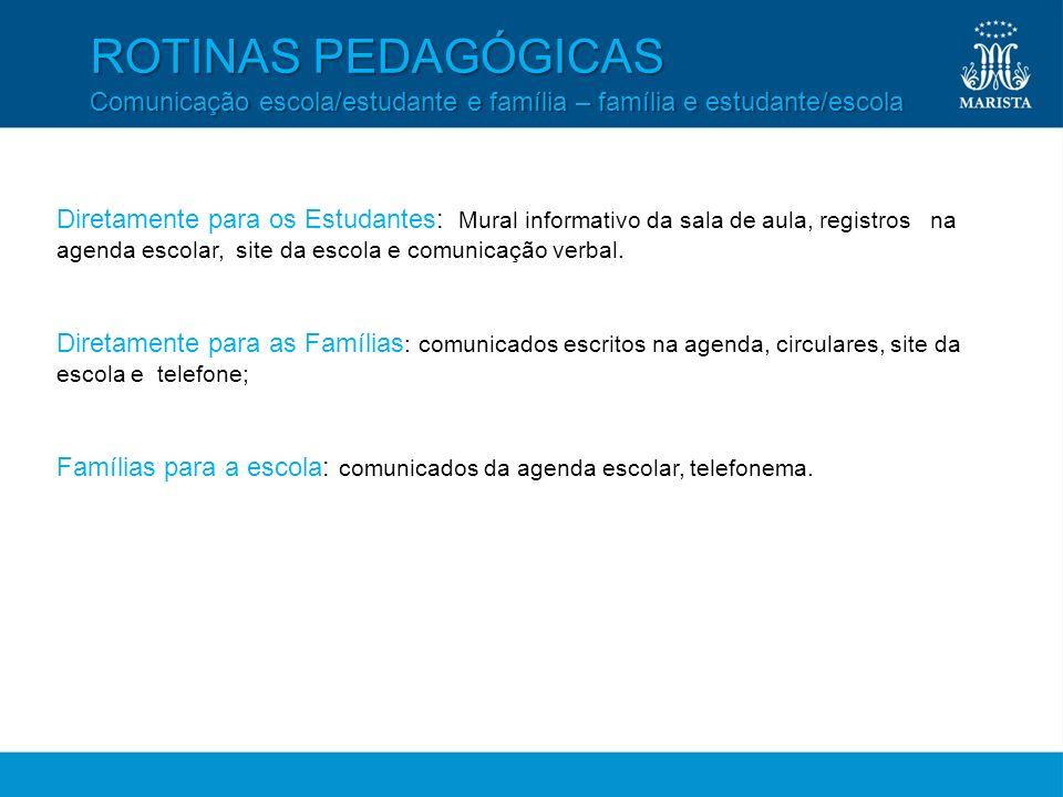 ROTINAS PEDAGÓGICAS Comunicação escola/estudante e família – família e estudante/escola Diretamente para os Estudantes: Mural informativo da sala de a