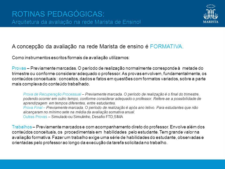 ROTINAS PEDAGÓGICAS: Arquitetura da avaliação na rede Marista de Ensino! A concepção da avaliação na rede Marista de ensino é FORMATIVA. Como instrume