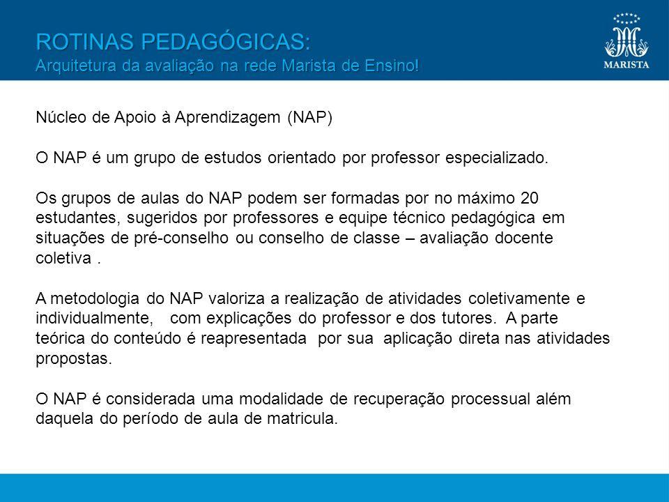 ROTINAS PEDAGÓGICAS: Arquitetura da avaliação na rede Marista de Ensino! Núcleo de Apoio à Aprendizagem (NAP) O NAP é um grupo de estudos orientado po