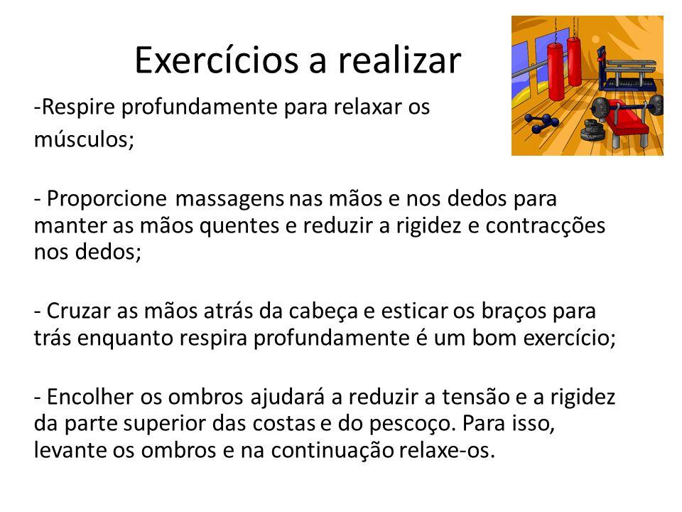 Exercícios a realizar -Respire profundamente para relaxar os músculos; - Proporcione massagens nas mãos e nos dedos para manter as mãos quentes e redu