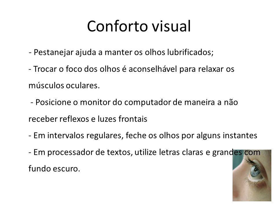 Conforto visual - Pestanejar ajuda a manter os olhos lubrificados; - Trocar o foco dos olhos é aconselhável para relaxar os músculos oculares. - Posic