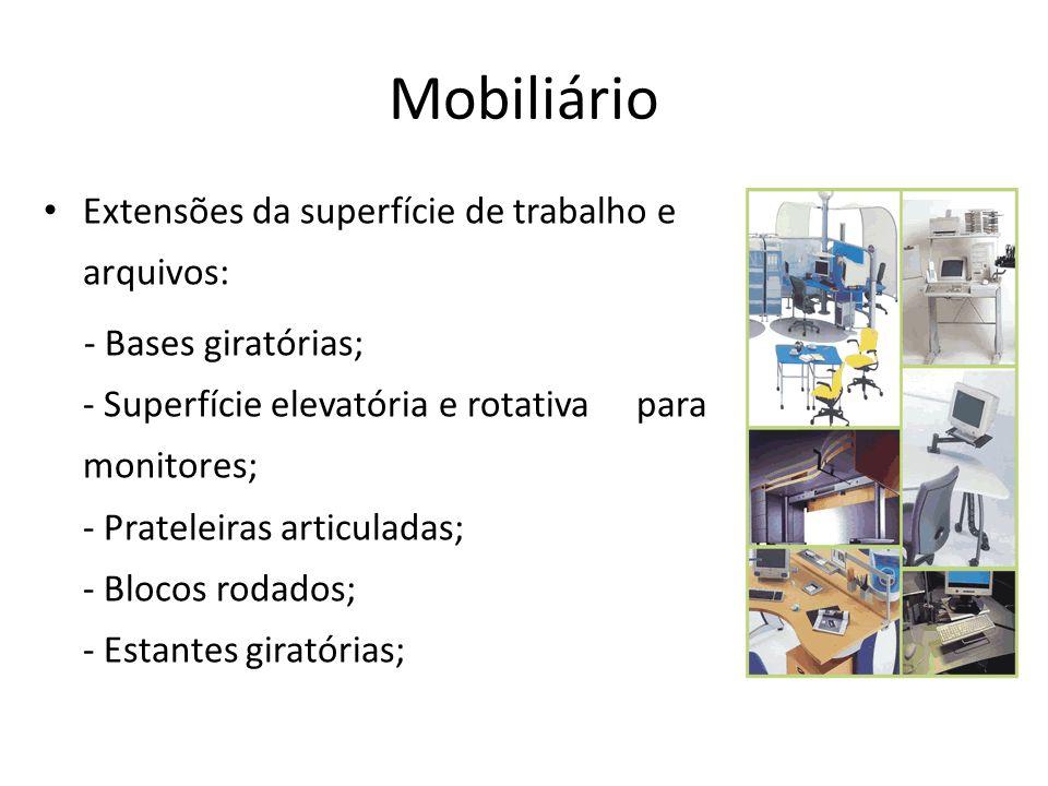 Mobiliário Extensões da superfície de trabalho e arquivos: - Bases giratórias; - Superfície elevatória e rotativa _para monitores; - Prateleiras artic