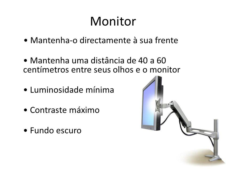 Monitor Mantenha-o directamente à sua frente Mantenha uma distância de 40 a 60 centímetros entre seus olhos e o monitor Luminosidade mínima Contraste