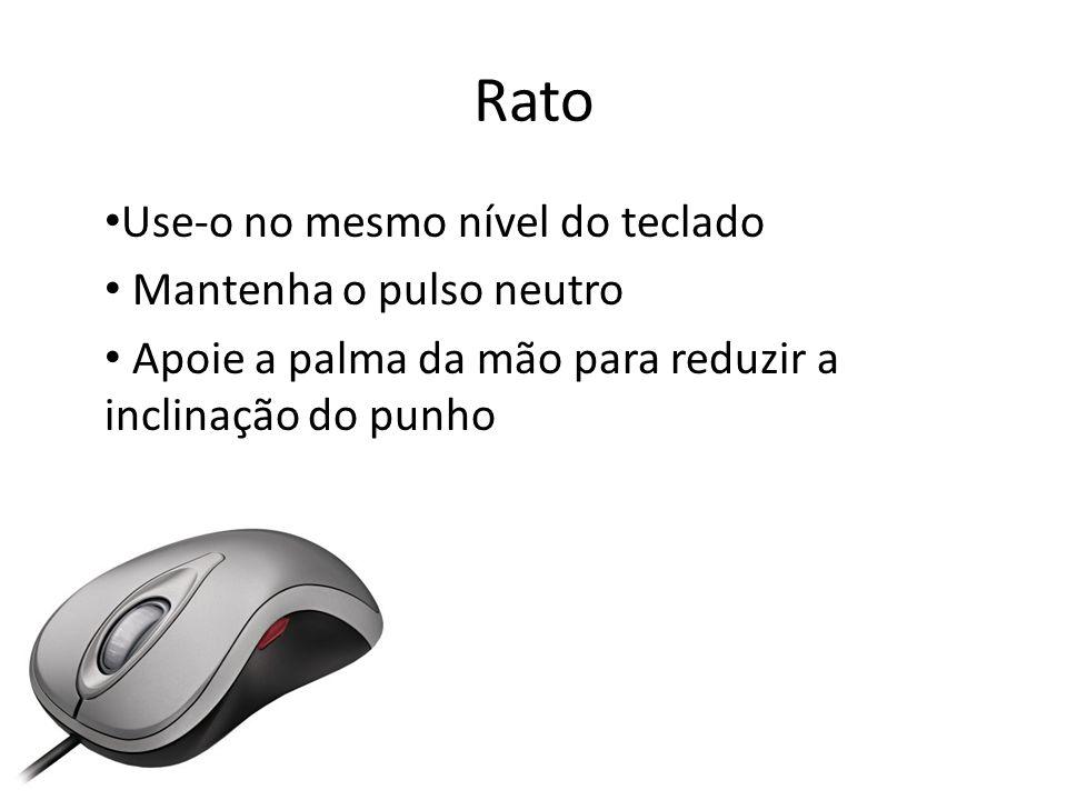 Rato Use-o no mesmo nível do teclado Mantenha o pulso neutro Apoie a palma da mão para reduzir a inclinação do punho