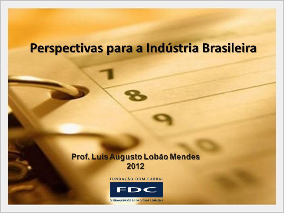 Prof. Luis Augusto Lobão Mendes 2012 Perspectivas para a Indústria Brasileira