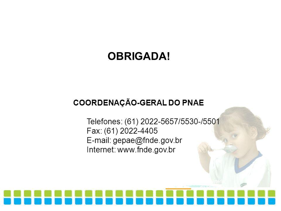 OBRIGADA! COORDENAÇÃO-GERAL DO PNAE Telefones: (61) 2022-5657/5530-/5501 Fax: (61) 2022-4405 E-mail: gepae@fnde.gov.br Internet: www.fnde.gov.br Fundo