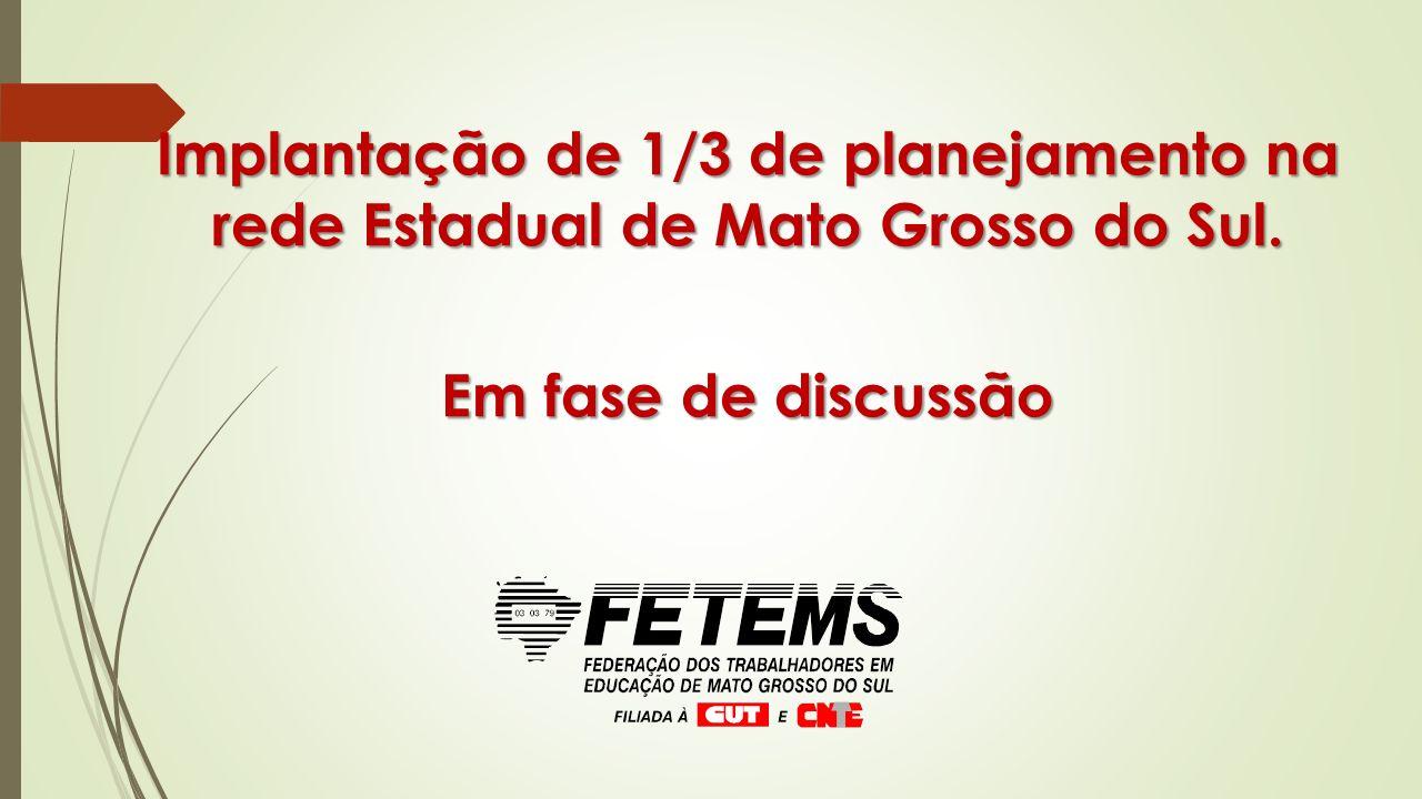 Implantação de 1/3 de planejamento na rede Estadual de Mato Grosso do Sul. Em fase de discussão
