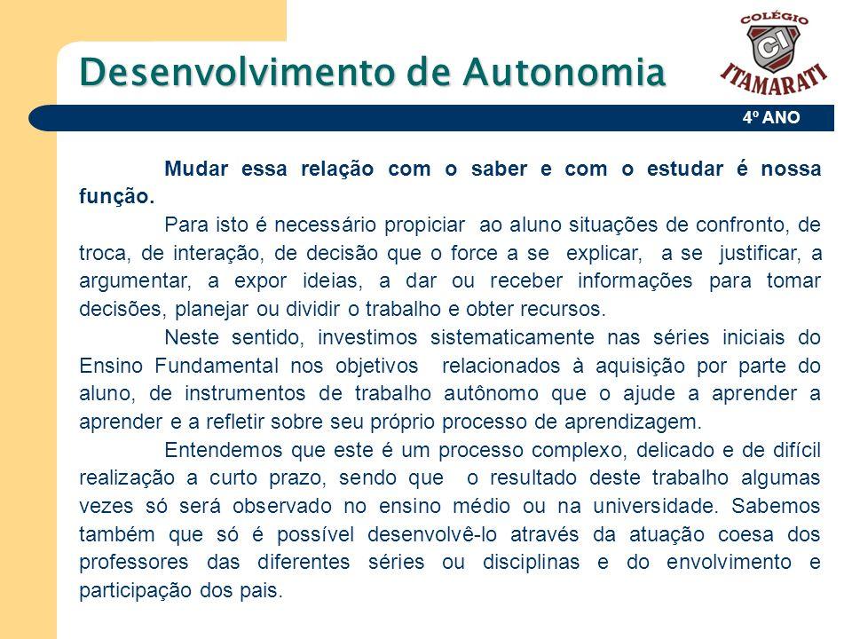 4º ANO Desenvolvimento de Autonomia Mudar essa relação com o saber e com o estudar é nossa função. Para isto é necessário propiciar ao aluno situações