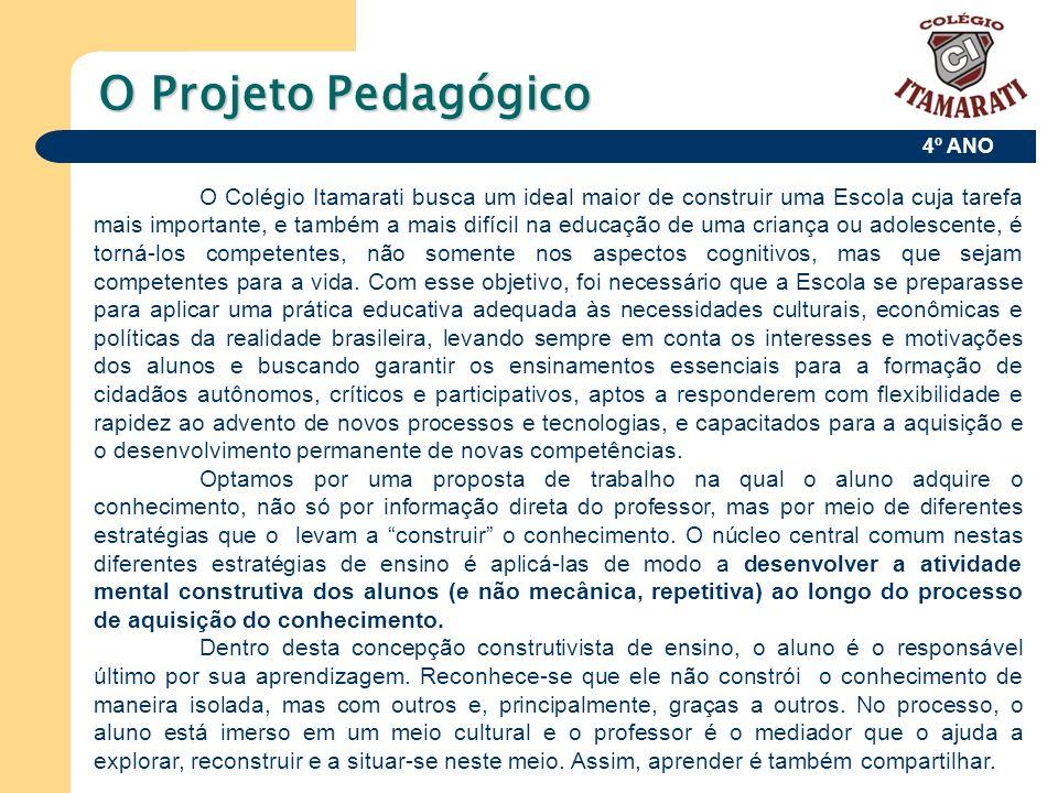 4º ANO O Projeto Pedagógico O Colégio Itamarati busca um ideal maior de construir uma Escola cuja tarefa mais importante, e também a mais difícil na e