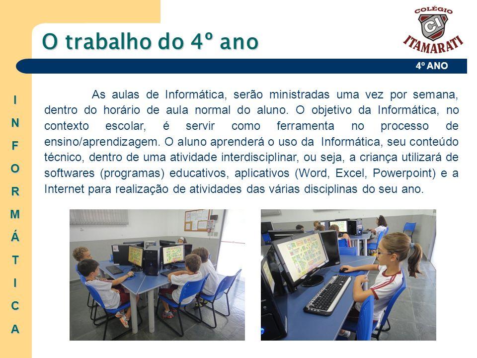 4º ANO O trabalho do 4º ano INFORMÁTICA As aulas de Informática, serão ministradas uma vez por semana, dentro do horário de aula normal do aluno. O ob