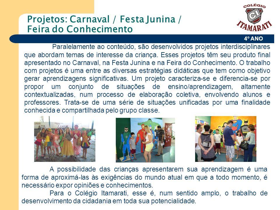 4º ANO Projetos: Carnaval / Festa Junina / Feira do Conhecimento Paralelamente ao conteúdo, são desenvolvidos projetos interdisciplinares que abordam