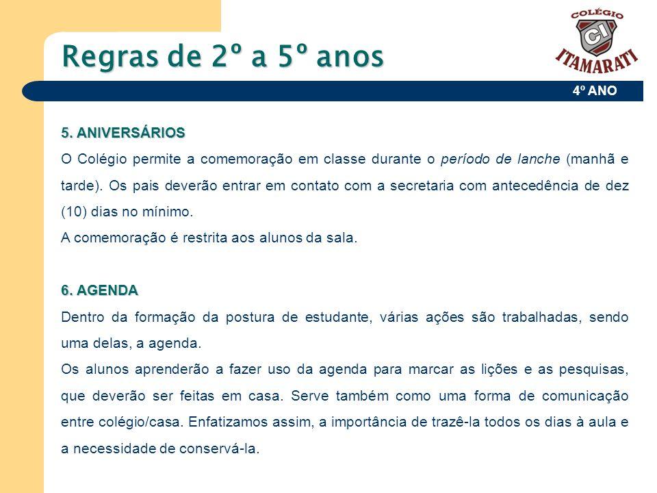 4º ANO Regras de 2º a 5º anos 5. ANIVERSÁRIOS O Colégio permite a comemoração em classe durante o período de lanche (manhã e tarde). Os pais deverão e