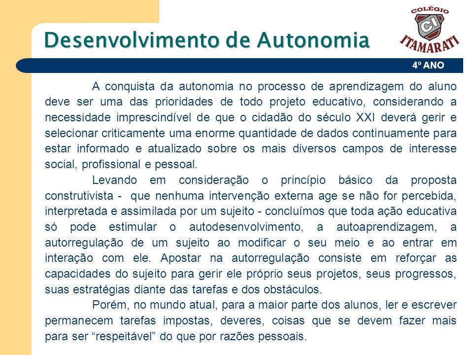 4º ANO Desenvolvimento de Autonomia A conquista da autonomia no processo de aprendizagem do aluno deve ser uma das prioridades de todo projeto educati