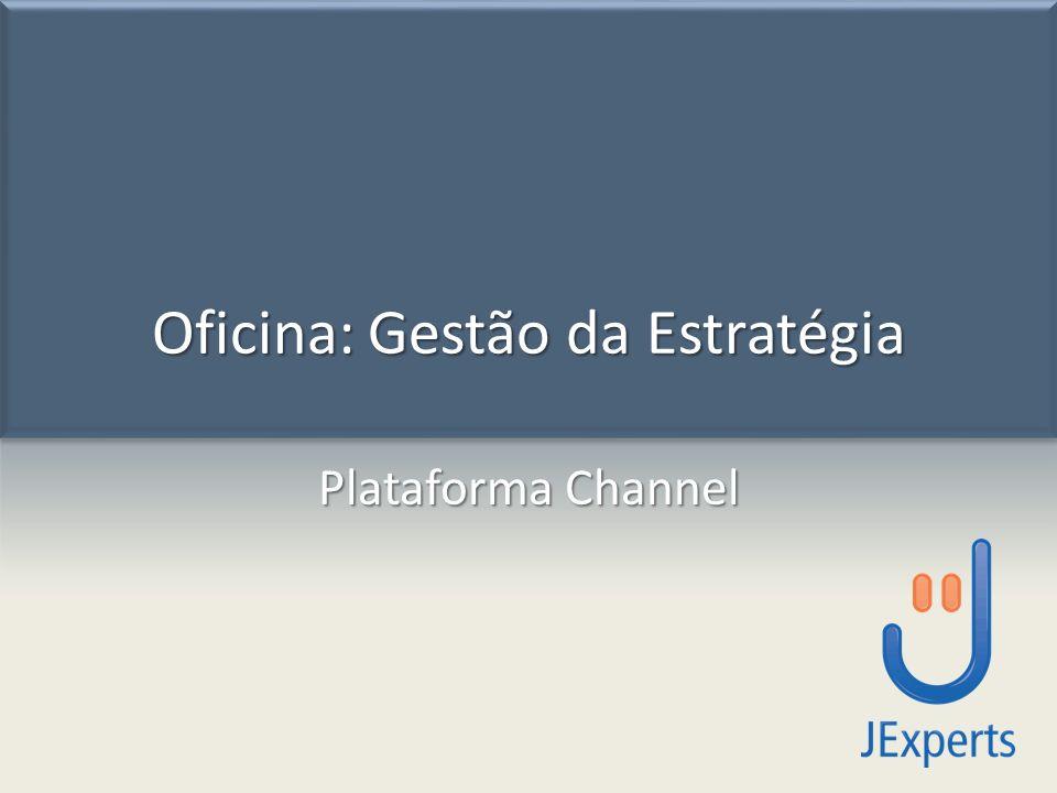 Oficina: Gestão da Estratégia Plataforma Channel