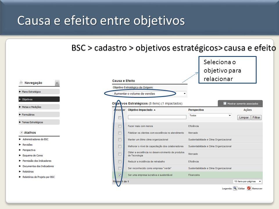 Causa e efeito entre objetivos BSC > cadastro > objetivos estratégicos> causa e efeito Seleciona o objetivo para relacionar