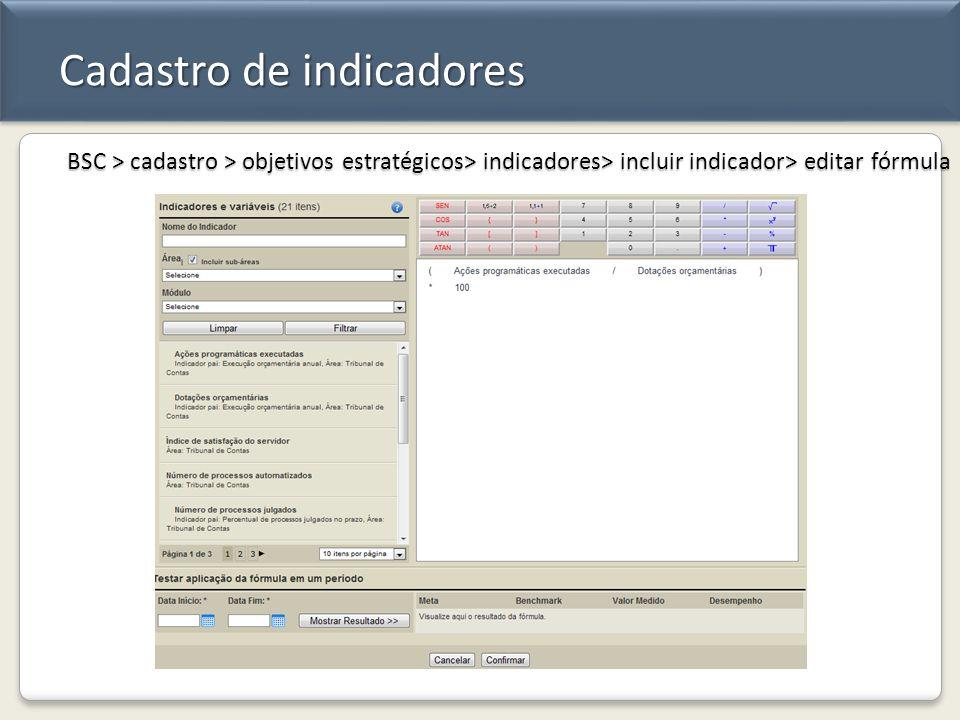 Cadastro de indicadores BSC > cadastro > objetivos estratégicos> indicadores> incluir indicador> editar fórmula
