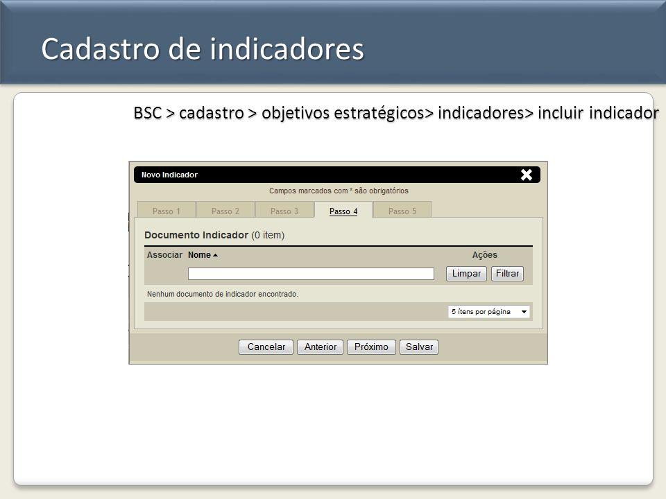 Cadastro de indicadores BSC > cadastro > objetivos estratégicos> indicadores> incluir indicador