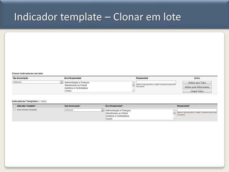 Indicador template – Clonar em lote