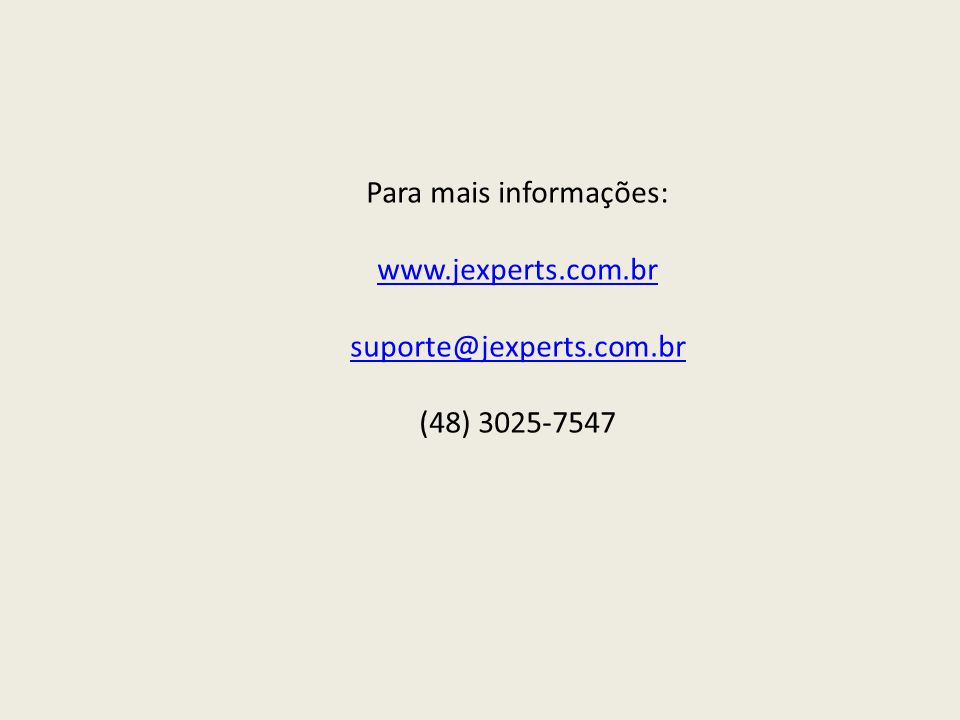 Para mais informações: www.jexperts.com.br suporte@jexperts.com.br (48) 3025-7547 www.jexperts.com.br suporte@jexperts.com.br