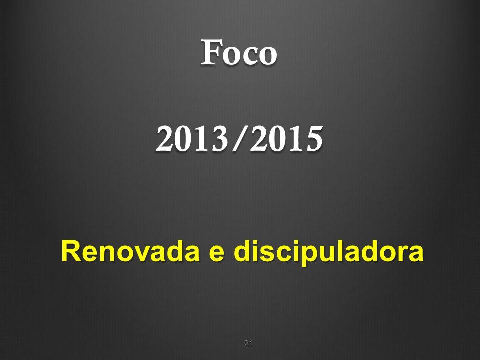 Foco 2013/2015 21 Renovada e discipuladora