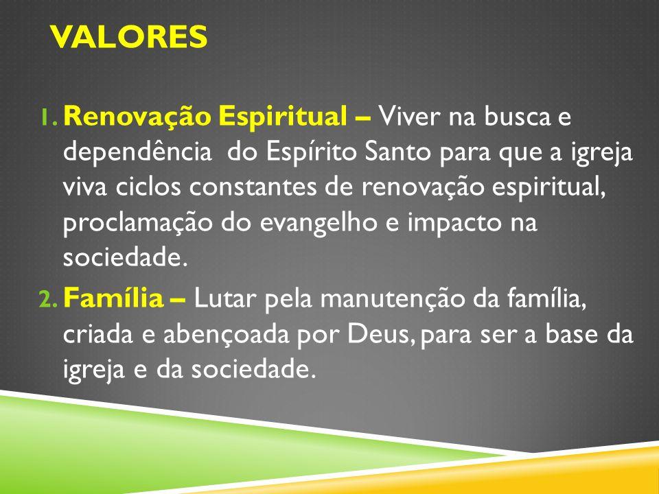 1. Renovação Espiritual – Viver na busca e dependência do Espírito Santo para que a igreja viva ciclos constantes de renovação espiritual, proclamação