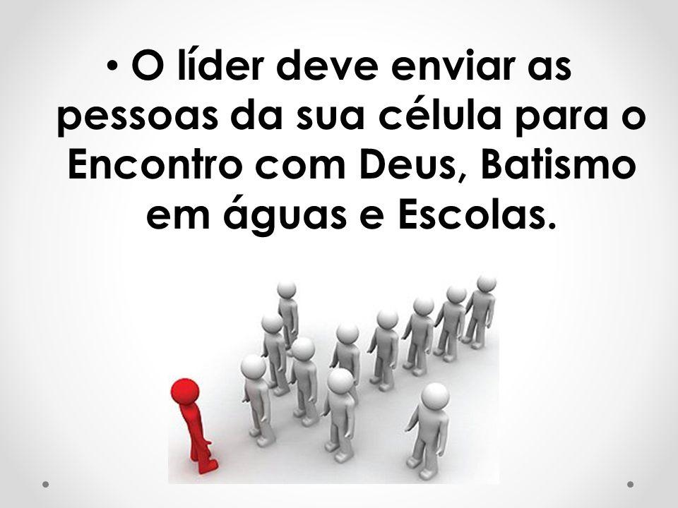 O líder deve enviar as pessoas da sua célula para o Encontro com Deus, Batismo em águas e Escolas.