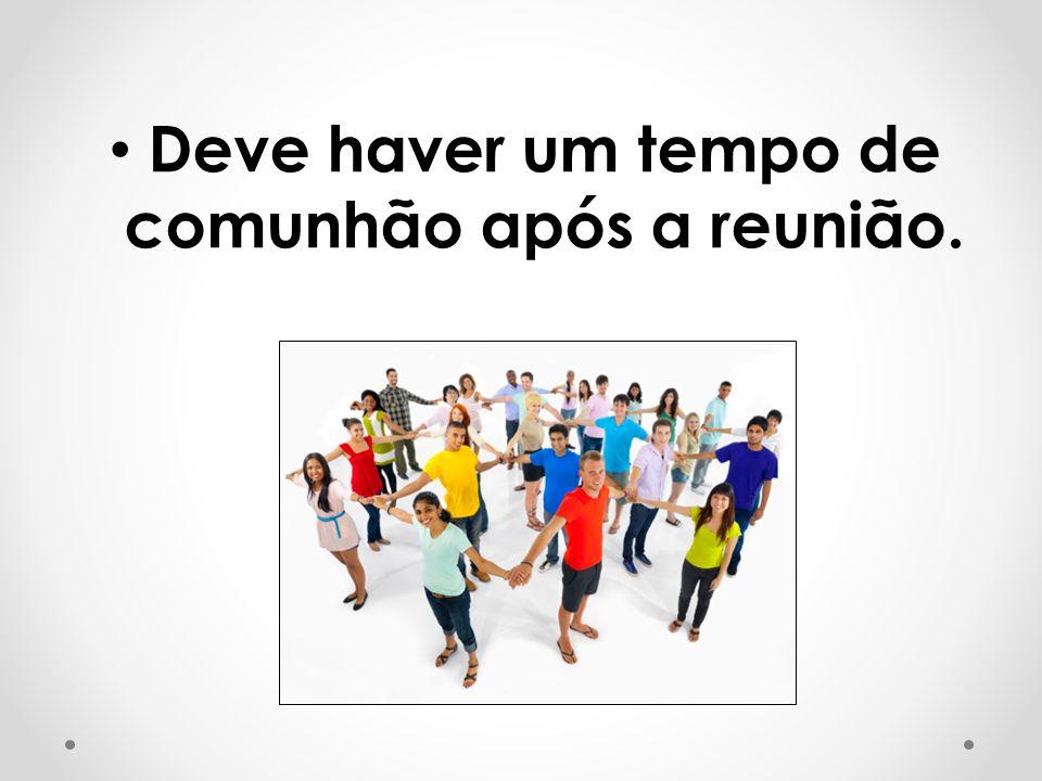 A reunião deve seguir o seguinte roteiro: Quebra-gelo/adoração/Palavra/ dinâmica/ofertas/avisos/ encerramento/comunhão.