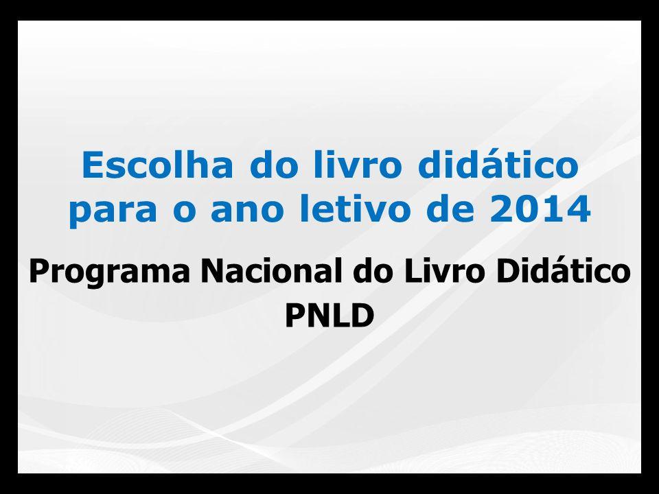 PNLD 2014 Objetivo: prover as escolas de Ensino Fundamental Anos Finais (do 6º ao 9º ano) com livros didáticos de qualidade.