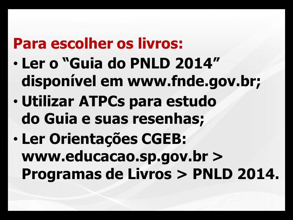 Para escolher os livros: Ler o Guia do PNLD 2014 disponível em www.fnde.gov.br; Utilizar ATPCs para estudo do Guia e suas resenhas; Ler Orientações CG