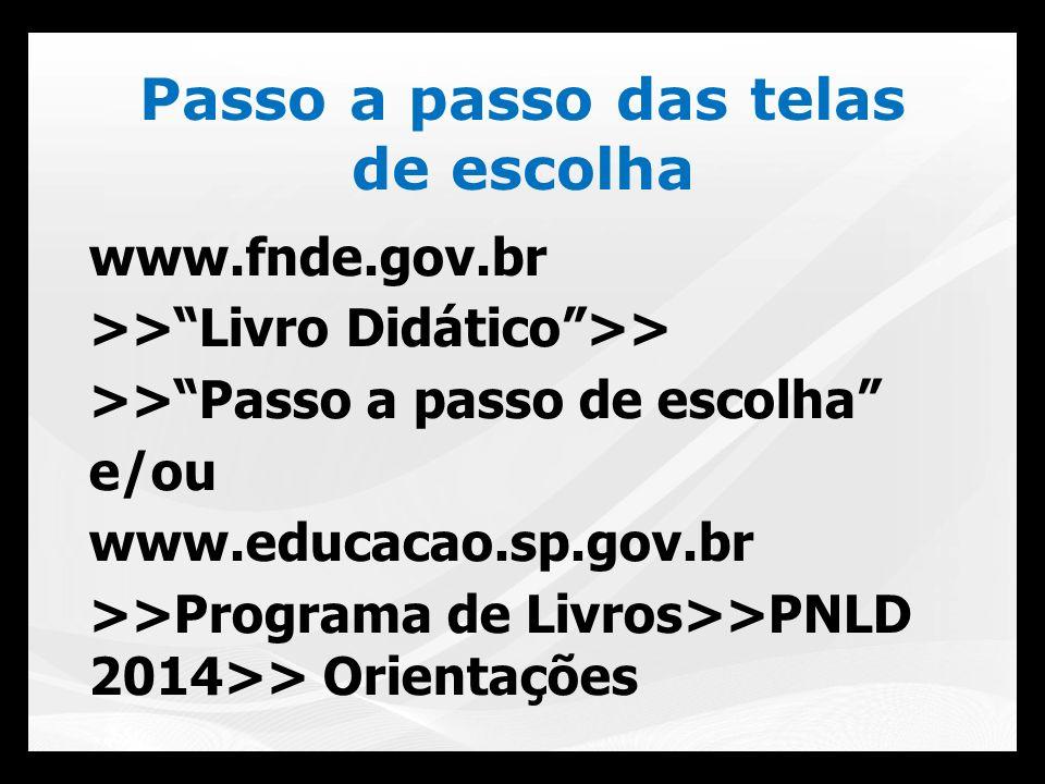 www.fnde.gov.br >>Livro Didático>> >>Passo a passo de escolha e/ou www.educacao.sp.gov.br >>Programa de Livros>>PNLD 2014>> Orientações Passo a passo