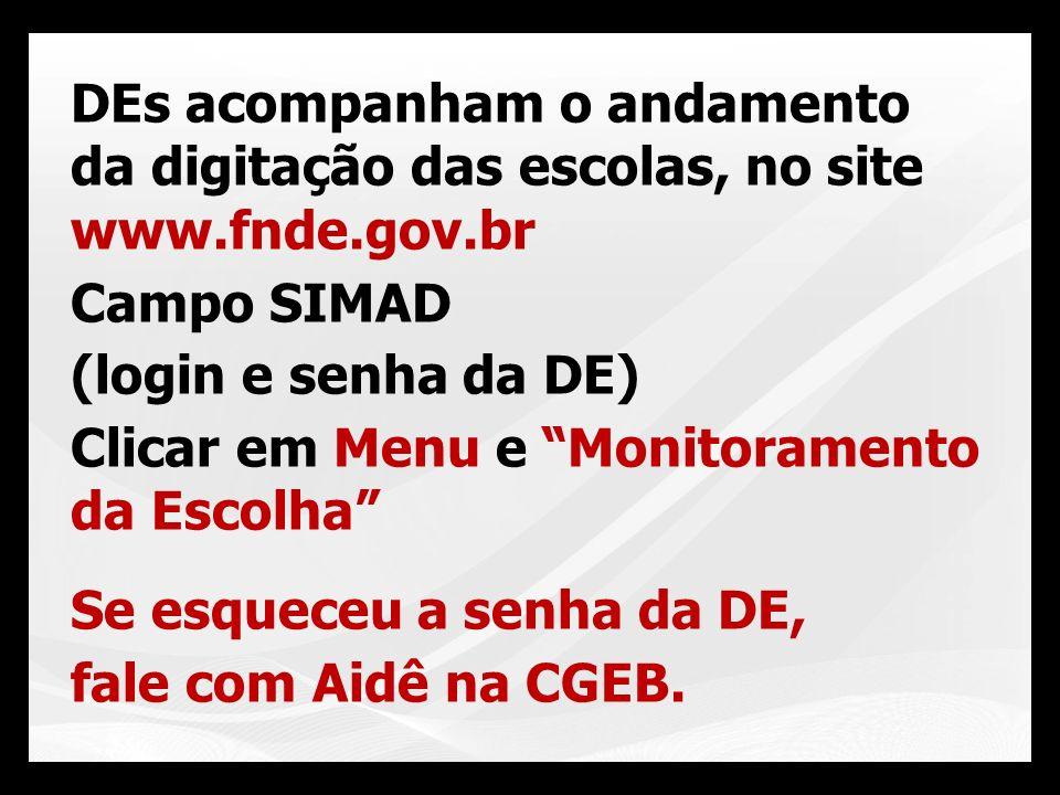 DEs acompanham o andamento da digitação das escolas, no site www.fnde.gov.br Campo SIMAD (login e senha da DE) Clicar em Menu e Monitoramento da Escol