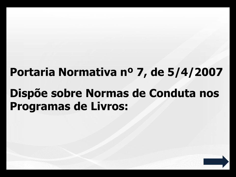 Portaria Normativa nº 7, de 5/4/2007 Dispõe sobre Normas de Conduta nos Programas de Livros: