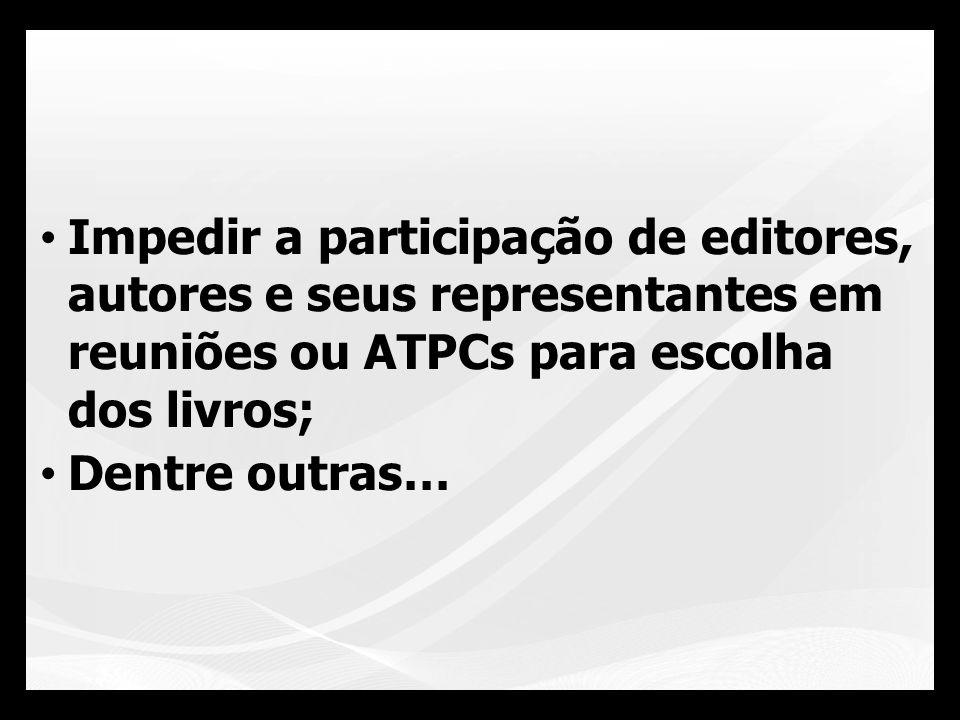 Impedir a participação de editores, autores e seus representantes em reuniões ou ATPCs para escolha dos livros; Dentre outras…