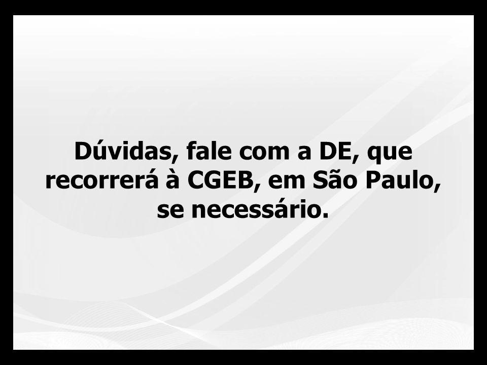 Dúvidas, fale com a DE, que recorrerá à CGEB, em São Paulo, se necessário.