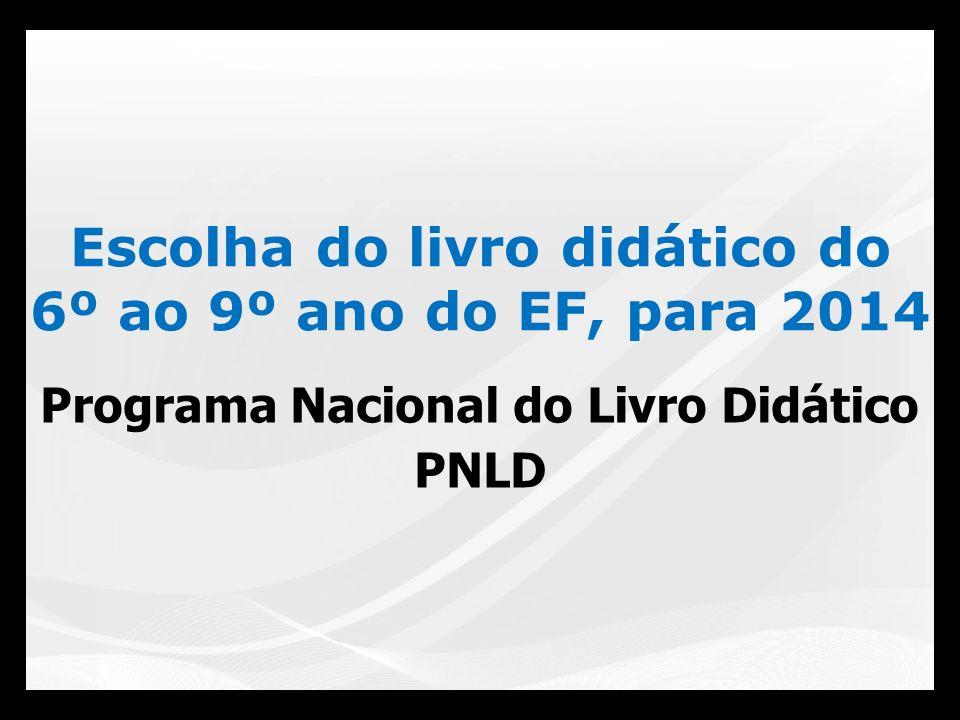 Escolha do livro didático do 6º ao 9º ano do EF, para 2014 Programa Nacional do Livro Didático PNLD